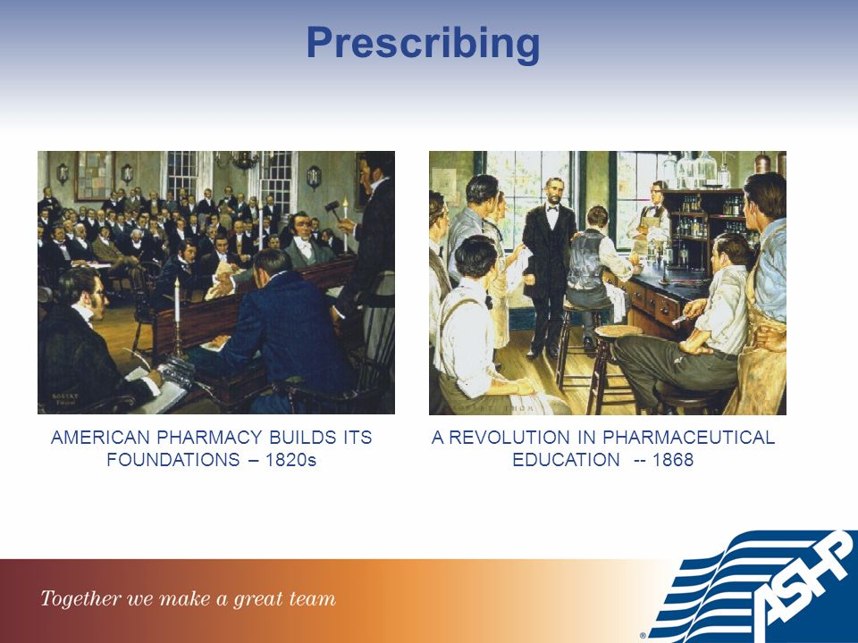 Prescribing AMERICAN PHARMACY BUILDS ITS FOUNDATIONS – 1820s A REVOLUTION IN PHARMACEUTICAL EDUCATION