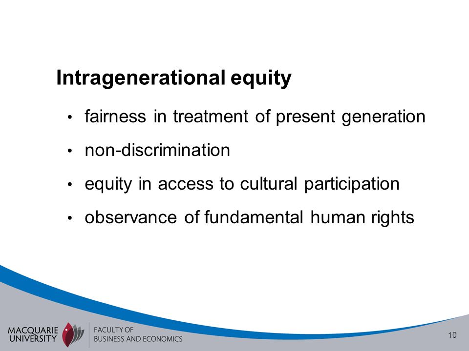 10 Intragenerational equity fairness in treatment of present generation non-discrimination equity in access to cultural participation observance of fundamental human rights