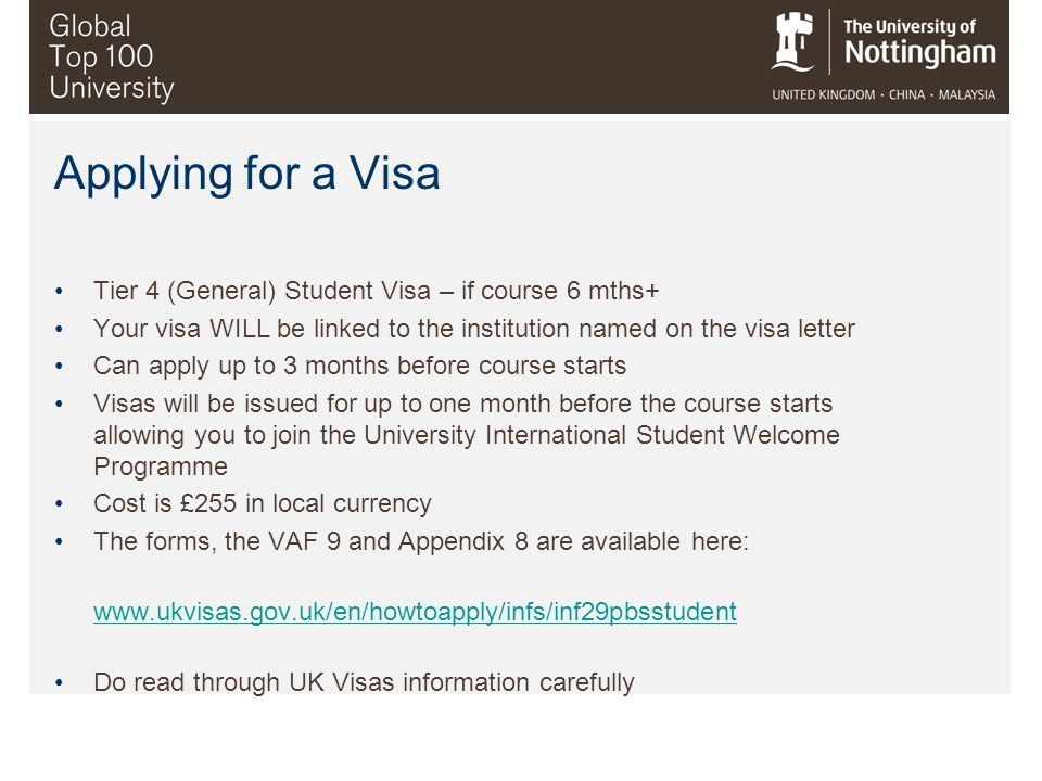 Applying for a Visa Tier 4 (General) Student Visa – if course 6 mths+ Your visa WILL be linked to the institution named on the visa letter Can apply u