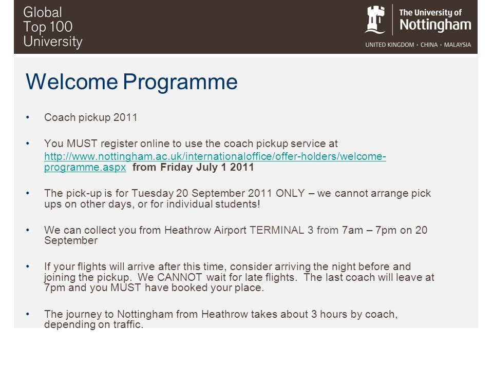 Welcome Programme Coach pickup 2011 You MUST register online to use the coach pickup service at http://www.nottingham.ac.uk/internationaloffice/offer-