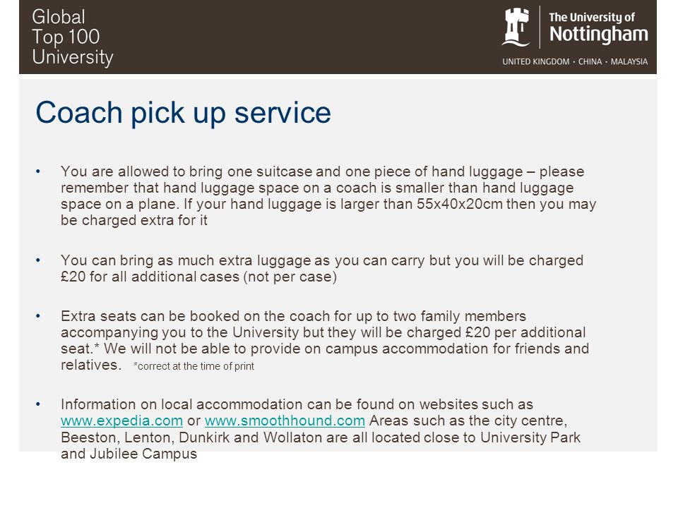 Coach pick up service You are allowed to bring one suitcase and one piece of hand luggage – please remember that hand luggage space on a coach is smal
