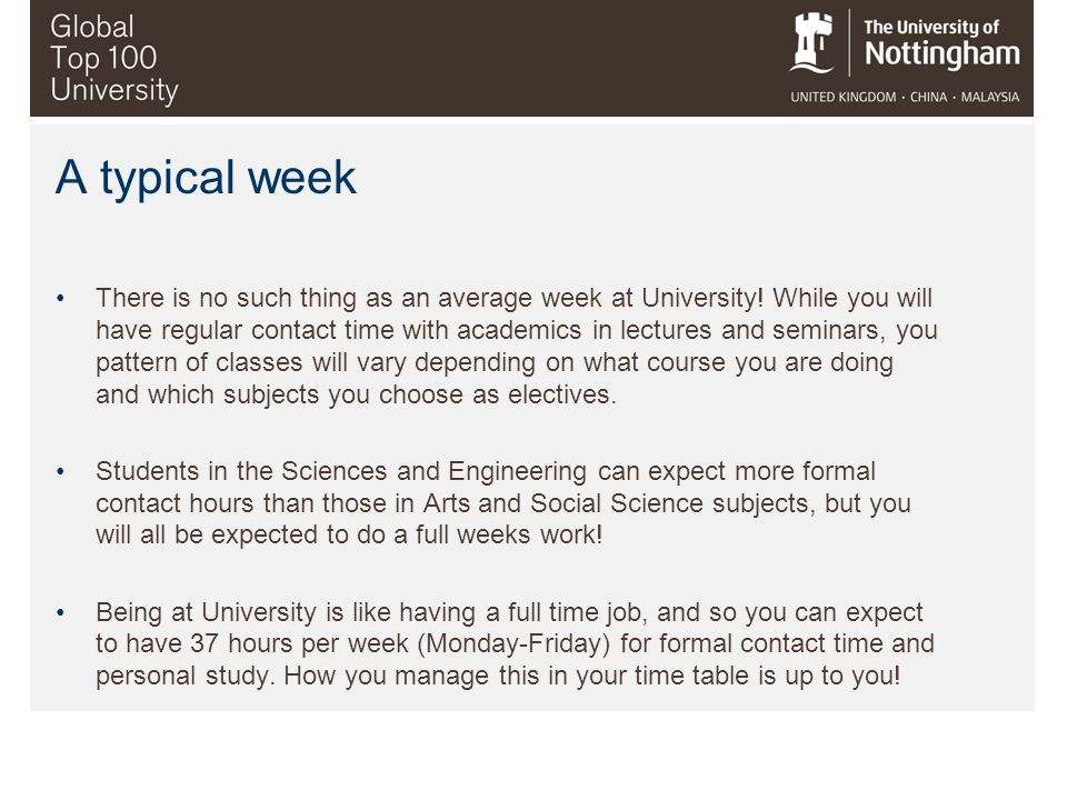There is no such thing as an average week at University! While you will have regular contact time with academics in lectures and seminars, you pattern