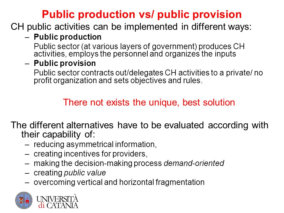 Public production vs/ public provision CH public activities can be implemented in different ways: –Public production Public sector (at various layers