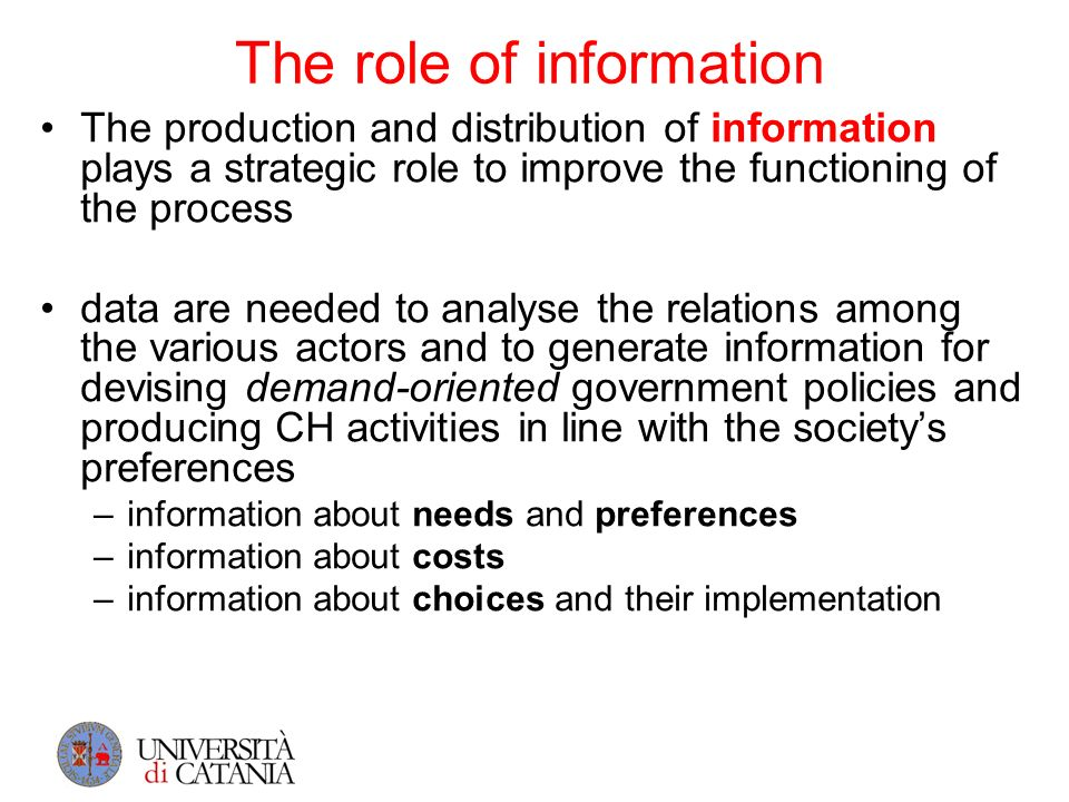 The role of information The production and distribution of information plays a strategic role to improve the functioning of the process data are neede
