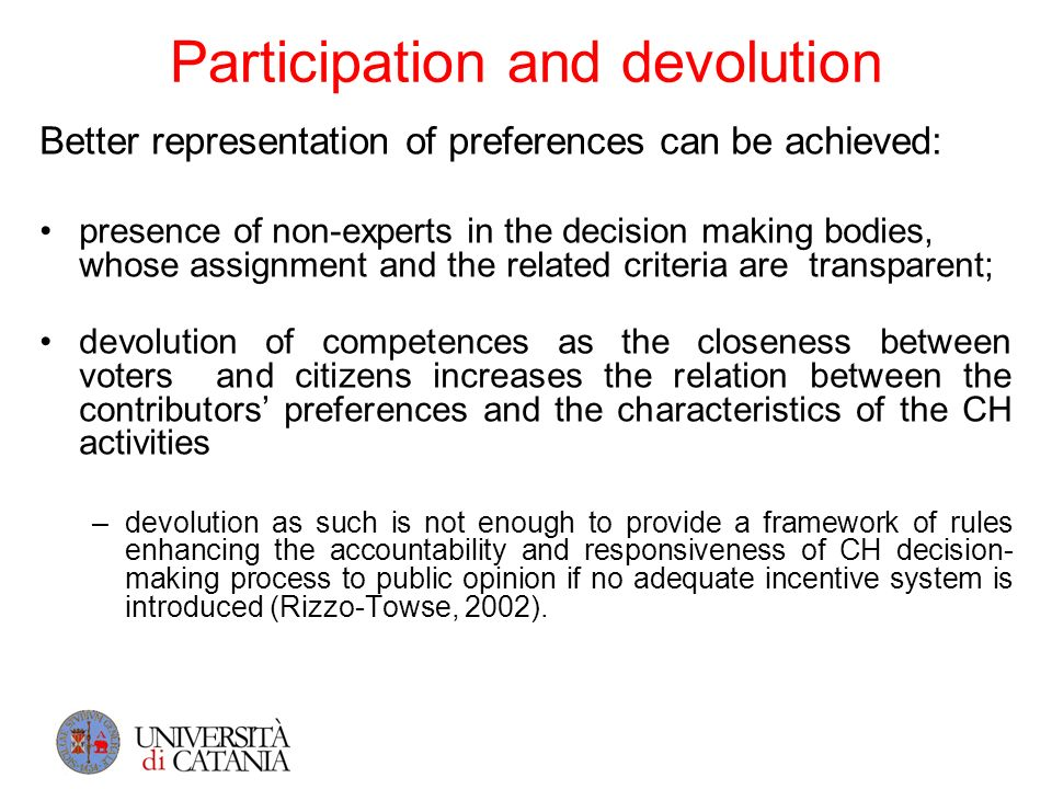 Participation and devolution Better representation of preferences can be achieved: presence of non-experts in the decision making bodies, whose assign