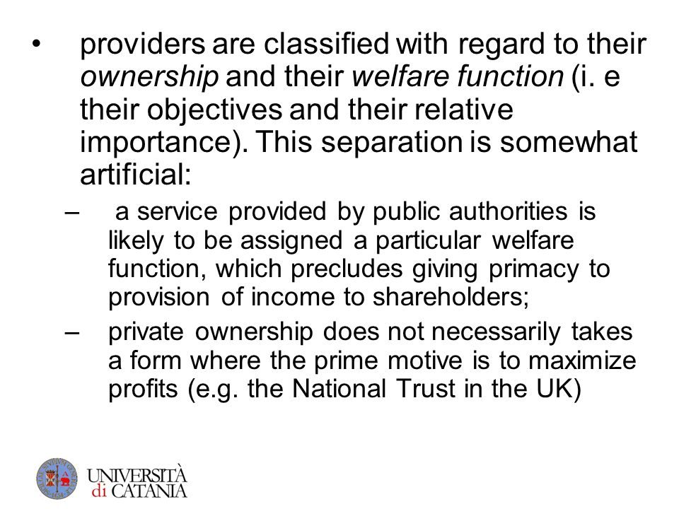 providers are classified with regard to their ownership and their welfare function (i. e their objectives and their relative importance). This separat