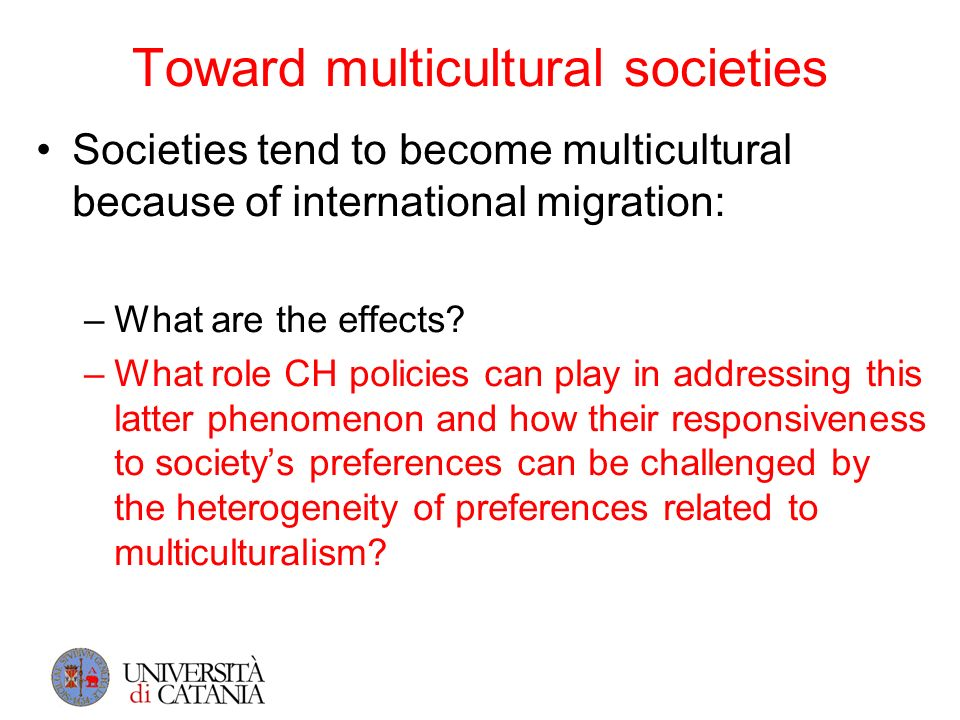 Toward multicultural societies Societies tend to become multicultural because of international migration: –What are the effects? –What role CH policie
