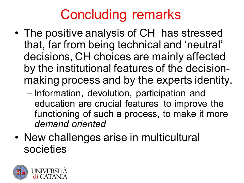Concluding remarks The positive analysis of CH has stressed that, far from being technical and neutral decisions, CH choices are mainly affected by th