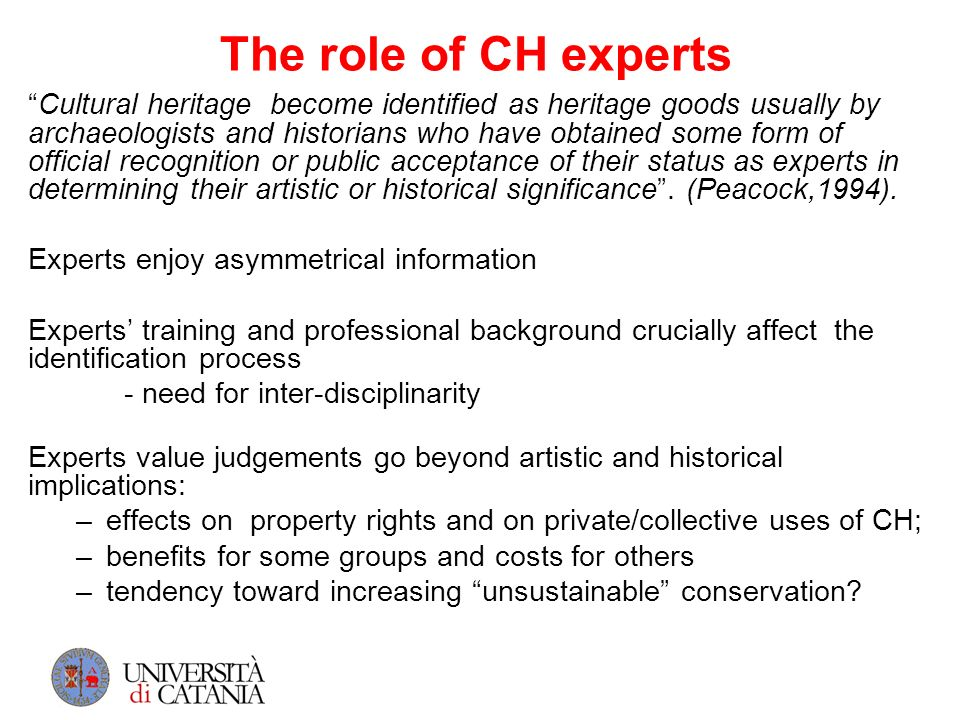The role of CH experts Cultural heritage become identified as heritage goods usually by archaeologists and historians who have obtained some form of o