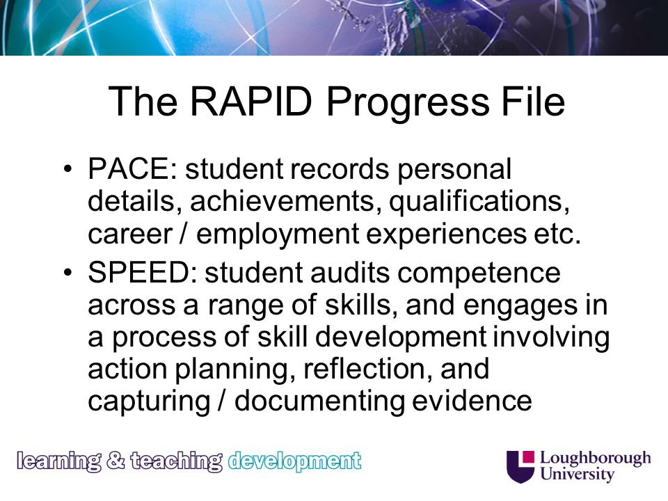 The RAPID Progress File PACE: student records personal details, achievements, qualifications, career / employment experiences etc.