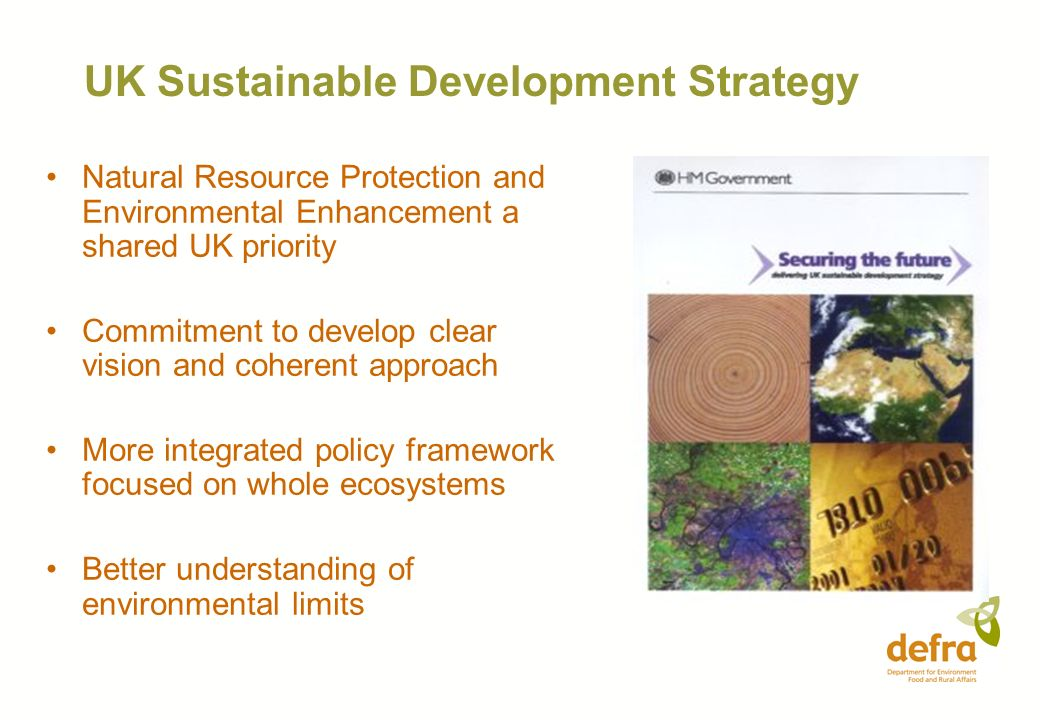 UK Sustainable Development Strategy Natural Resource Protection and Environmental Enhancement a shared UK priority Commitment to develop clear vision