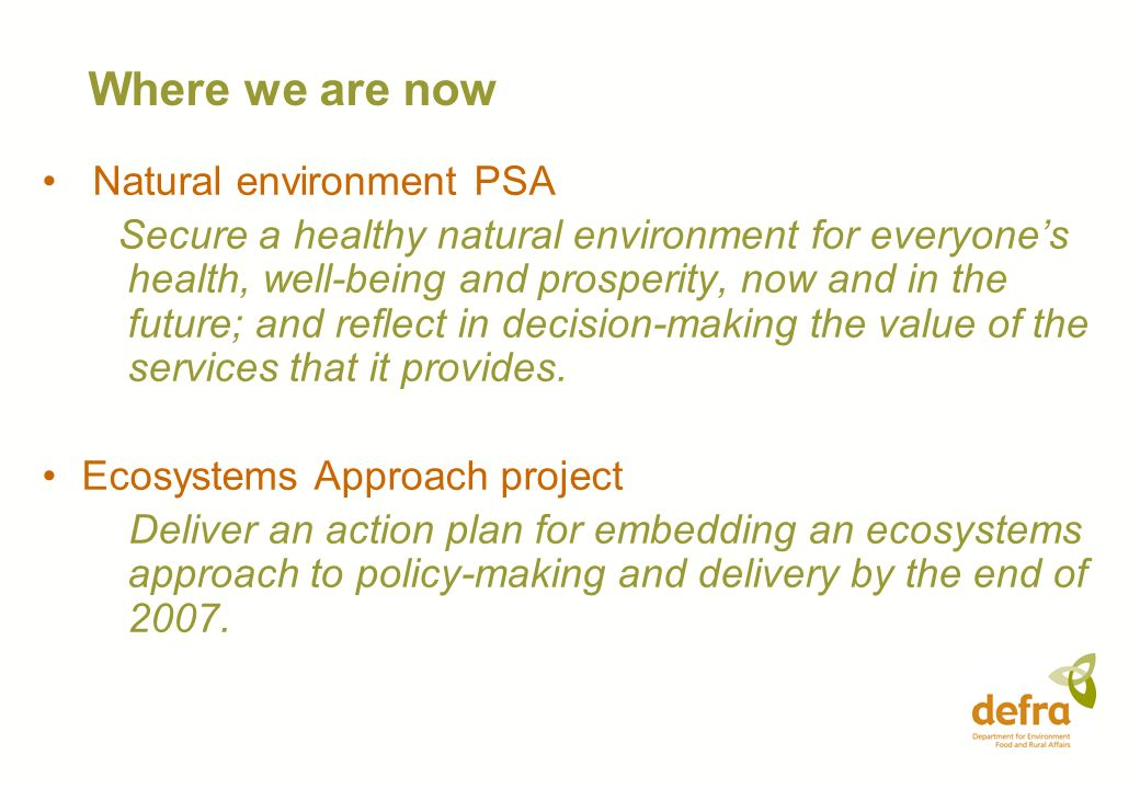 Where we are now Natural environment PSA Secure a healthy natural environment for everyones health, well-being and prosperity, now and in the future;