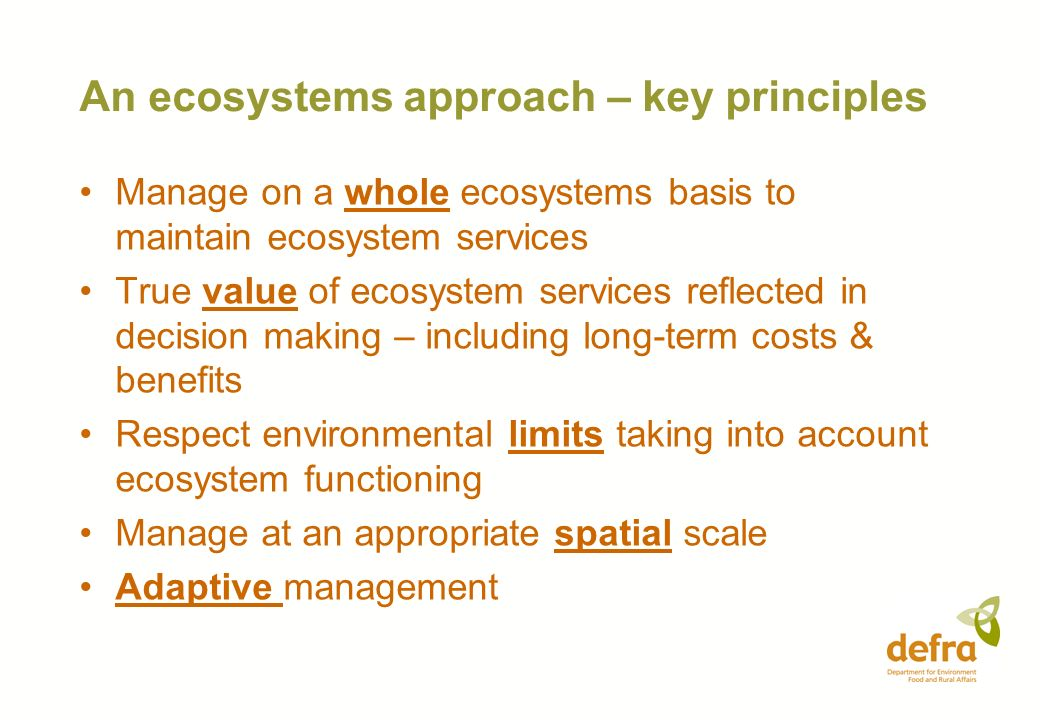 An ecosystems approach – key principles Manage on a whole ecosystems basis to maintain ecosystem services True value of ecosystem services reflected i