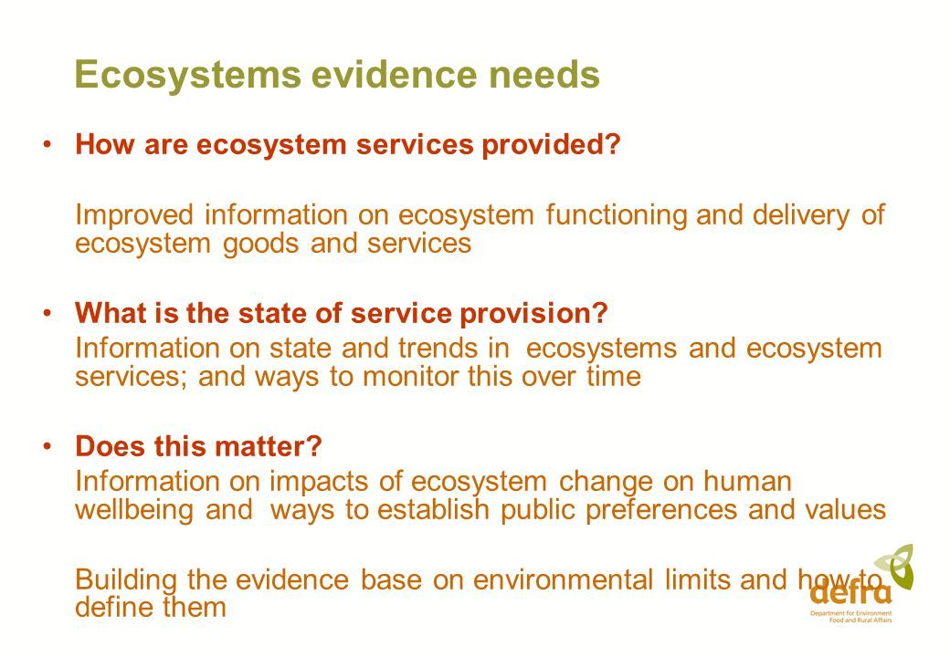 Ecosystems evidence needs How are ecosystem services provided? Improved information on ecosystem functioning and delivery of ecosystem goods and servi