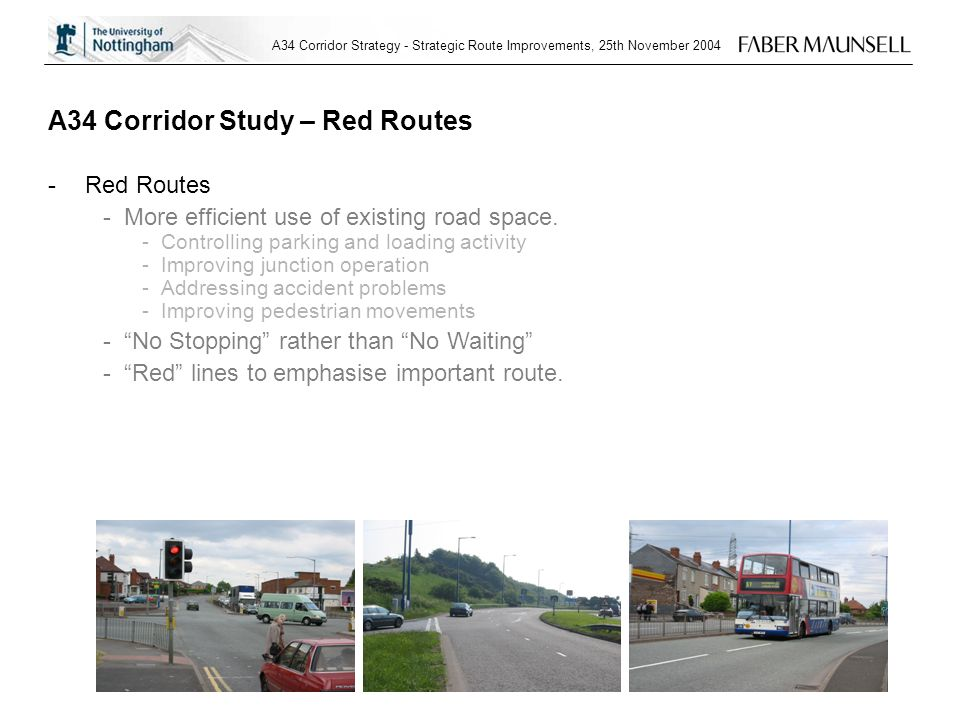 A34 Corridor Strategy - Strategic Route Improvements, 25th November 2004 A34 Corridor Study – Red Routes -Red Routes -More efficient use of existing road space.