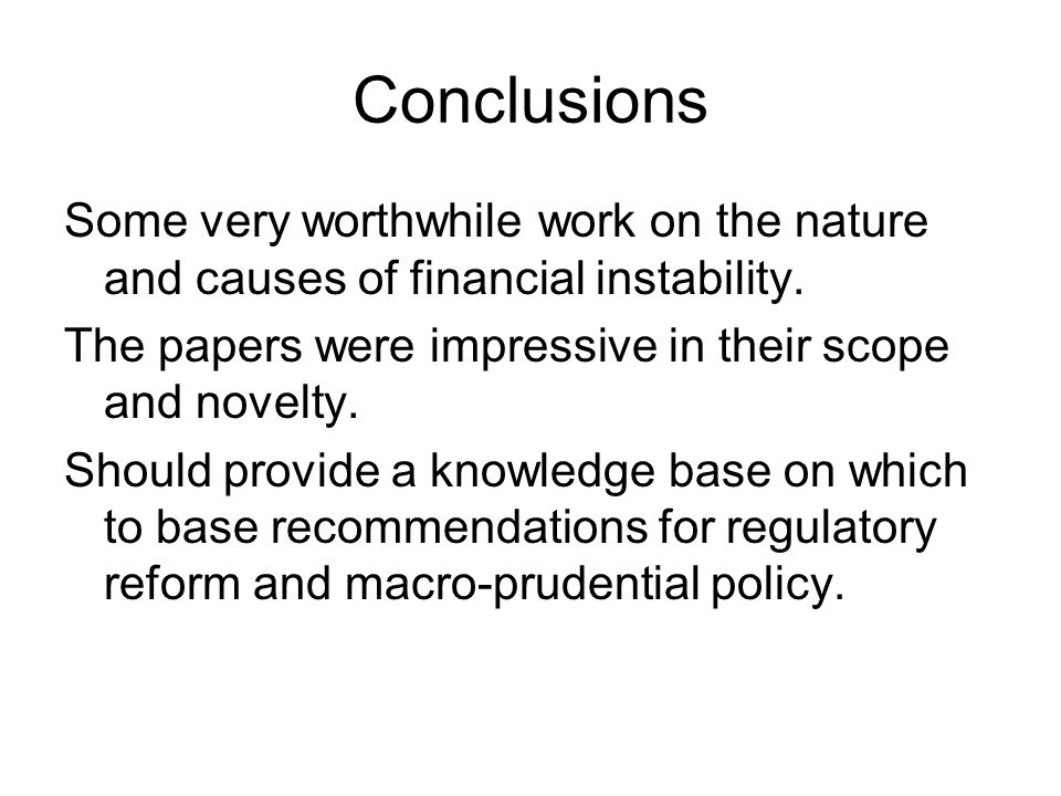 Conclusions Some very worthwhile work on the nature and causes of financial instability.