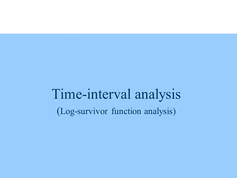 Time-interval analysis ( Log-survivor function analysis)