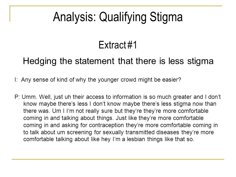 Analysis: Qualifying Stigma Extract #1 Hedging the statement that there is less stigma I: Any sense of kind of why the younger crowd might be easier?