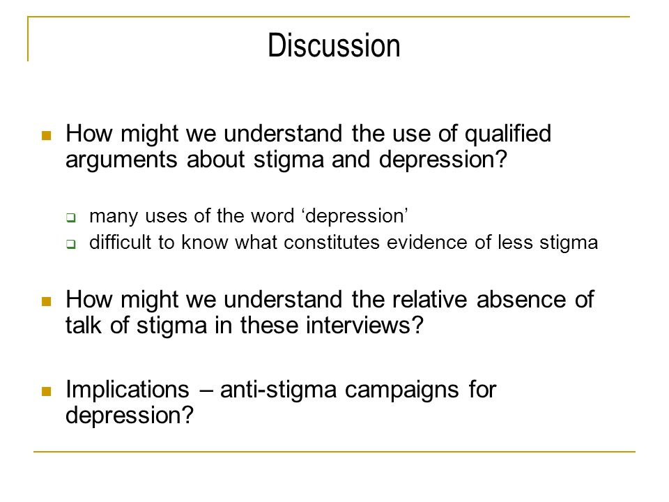 Discussion How might we understand the use of qualified arguments about stigma and depression? many uses of the word depression difficult to know what