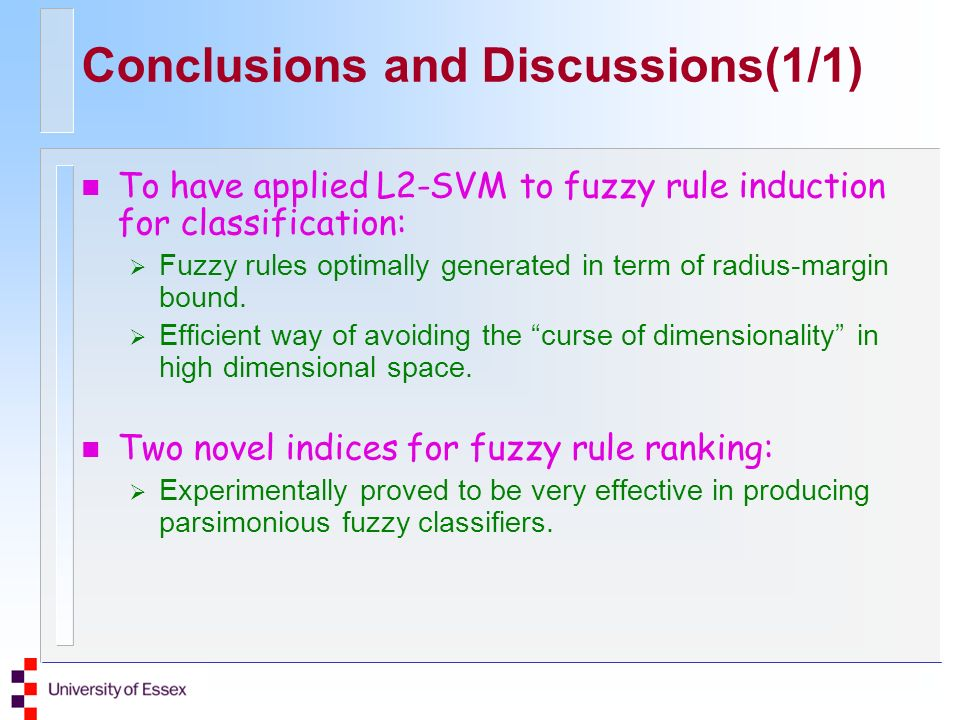 n To have applied L2-SVM to fuzzy rule induction for classification: Fuzzy rules optimally generated in term of radius-margin bound. Efficient way of