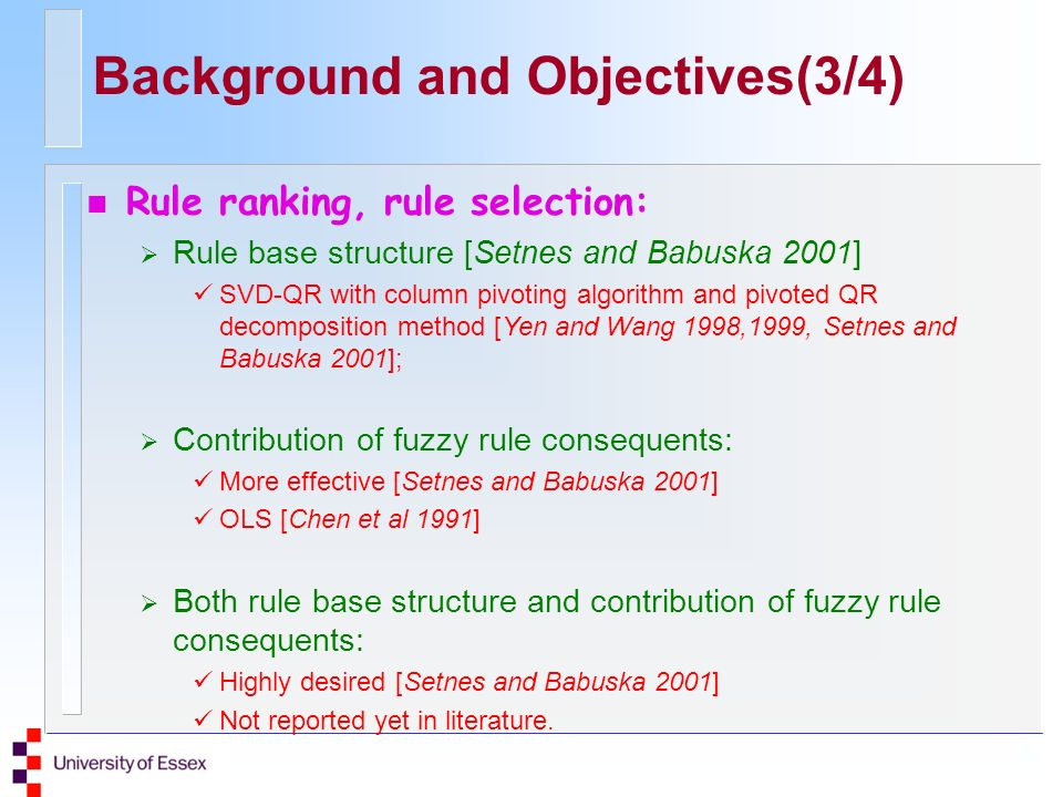 n Rule ranking, rule selection: Rule base structure [Setnes and Babuska 2001] SVD-QR with column pivoting algorithm and pivoted QR decomposition metho