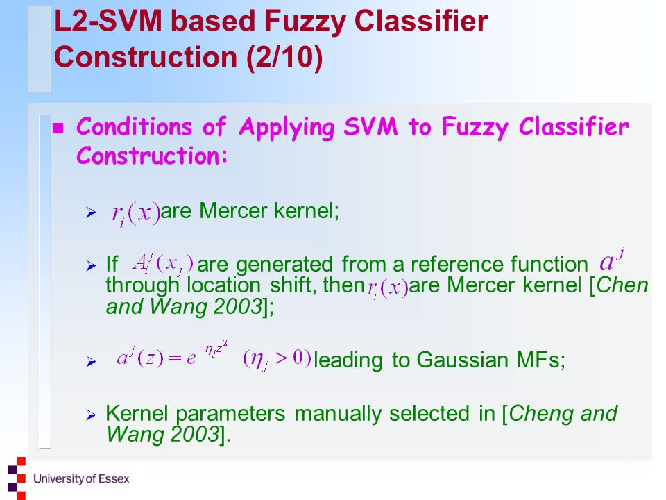 L2-SVM based Fuzzy Classifier Construction (2/10) n Conditions of Applying SVM to Fuzzy Classifier Construction: are Mercer kernel; If are generated f