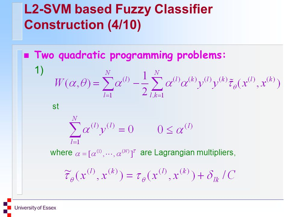 L2-SVM based Fuzzy Classifier Construction (4/10) n Two quadratic programming problems: 1) st where are Lagrangian multipliers,