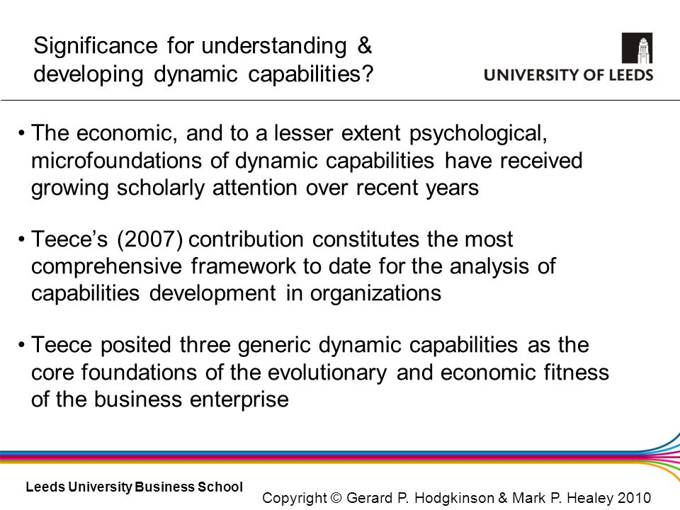 Leeds University Business School Significance for understanding & developing dynamic capabilities? The economic, and to a lesser extent psychological,