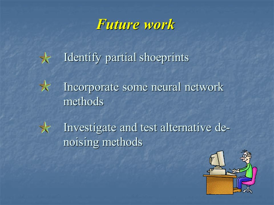 Future work Identify partial shoeprints Incorporate some neural network methods Investigate and test alternative de- noising methods
