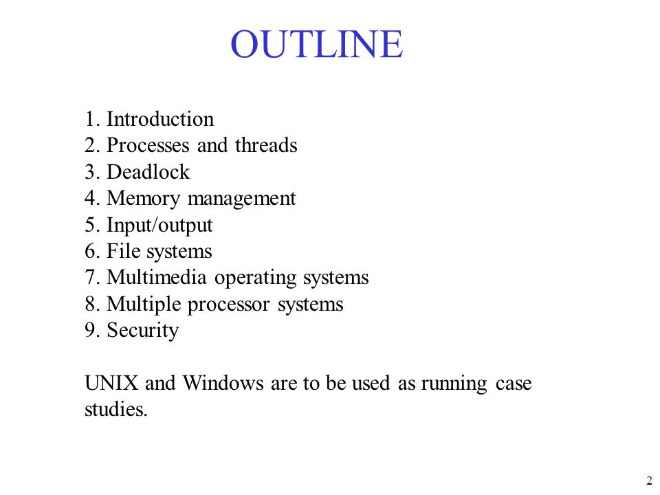 2 OUTLINE 1. Introduction 2. Processes and threads 3. Deadlock 4. Memory management 5. Input/output 6. File systems 7. Multimedia operating systems 8.