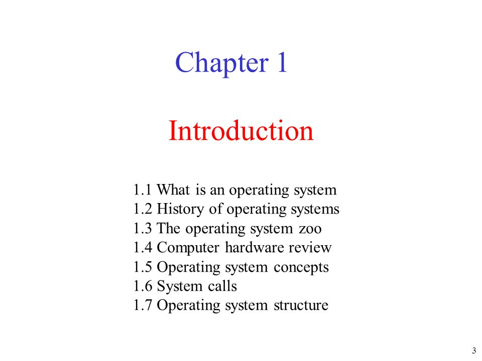 3 Introduction Chapter 1 1.1 What is an operating system 1.2 History of operating systems 1.3 The operating system zoo 1.4 Computer hardware review 1.