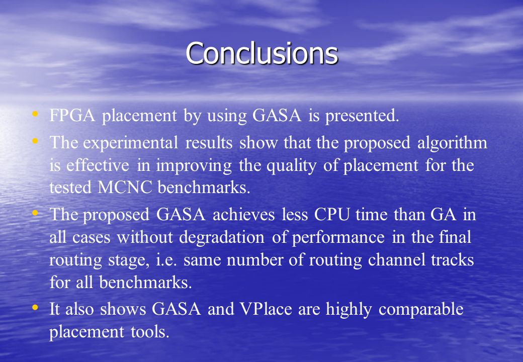 Conclusions FPGA placement by using GASA is presented.