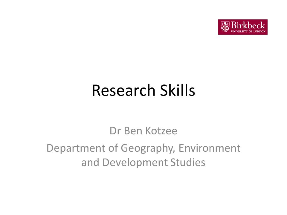 Research Skills Dr Ben Kotzee Department of Geography, Environment and Development Studies