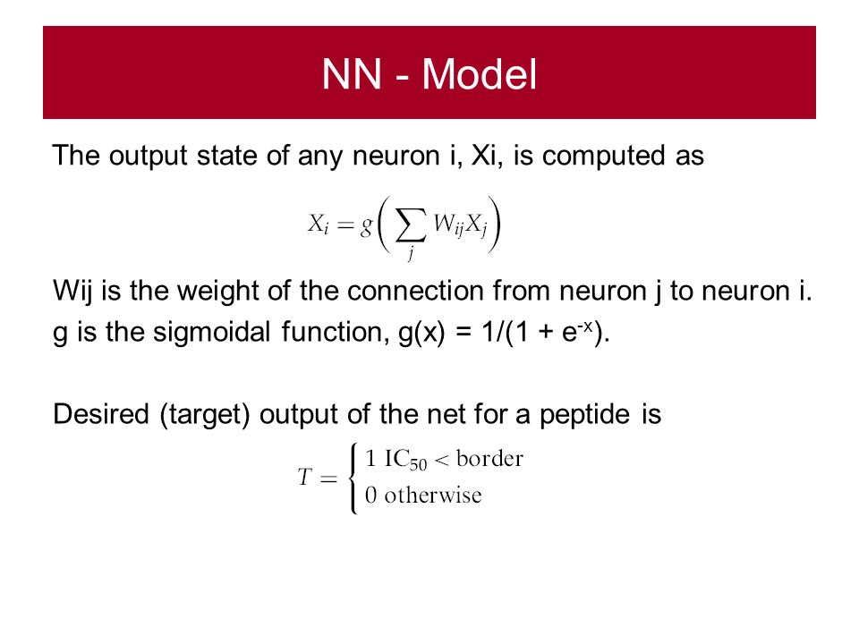 NN - Model The output state of any neuron i, Xi, is computed as Wij is the weight of the connection from neuron j to neuron i. g is the sigmoidal func