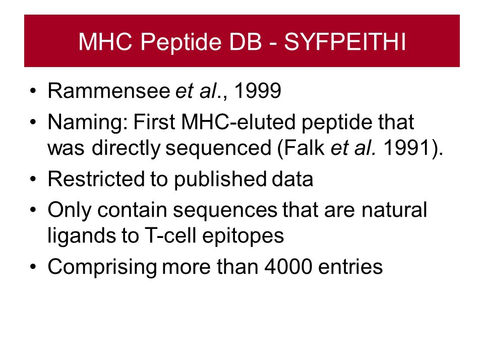 MHC Peptide DB - SYFPEITHI Rammensee et al., 1999 Naming: First MHC-eluted peptide that was directly sequenced (Falk et al.