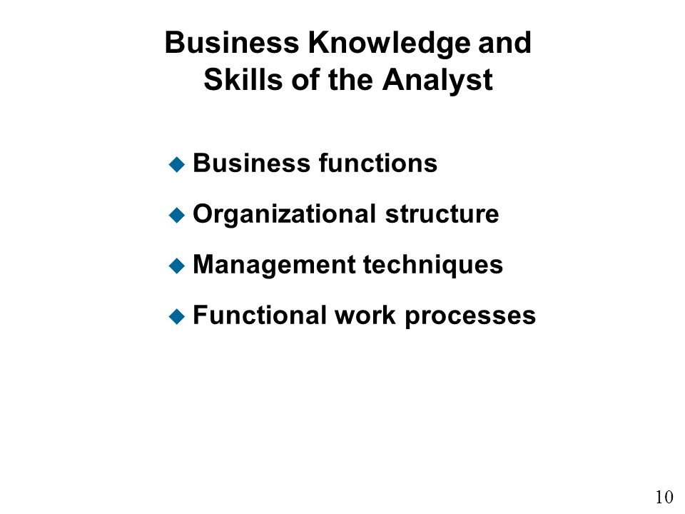 10 1 Business Knowledge and Skills of the Analyst u Business functions u Organizational structure u Management techniques u Functional work processes