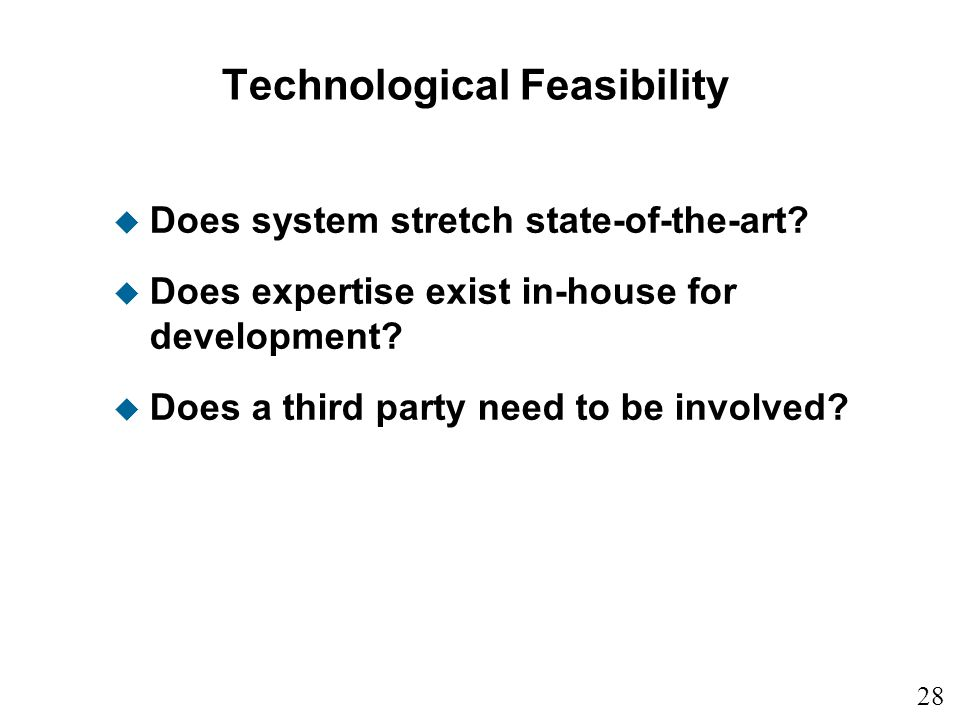 28 1 Technological Feasibility u Does system stretch state-of-the-art.