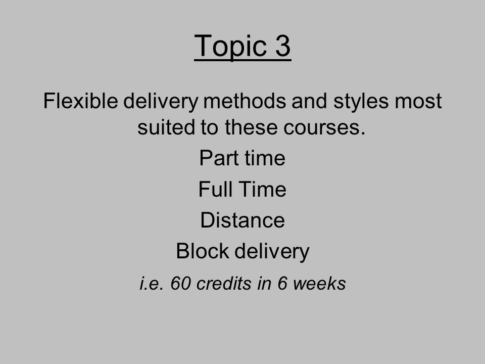 Topic 3 Flexible delivery methods and styles most suited to these courses.