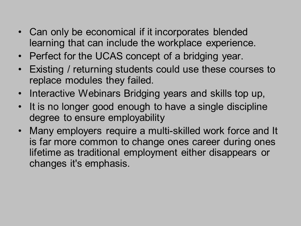 Can only be economical if it incorporates blended learning that can include the workplace experience.