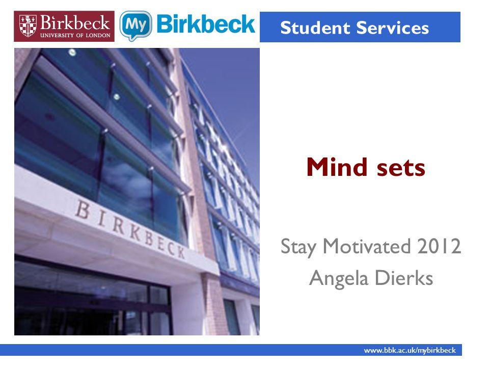 The motivational framework supporting mindsets includes Goals Responses Effort Strategies www.bbk.ac.uk/mybirkbeck Student Services