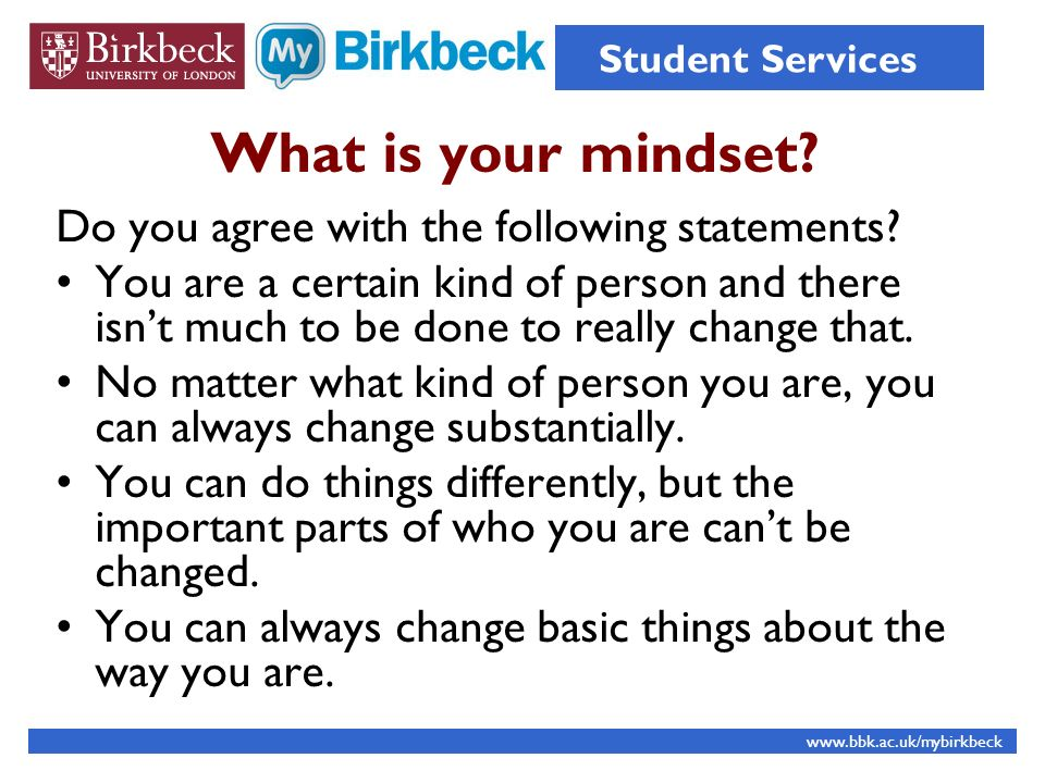 What is your mindset? Do you agree with the following statements? You are a certain kind of person and there isnt much to be done to really change tha