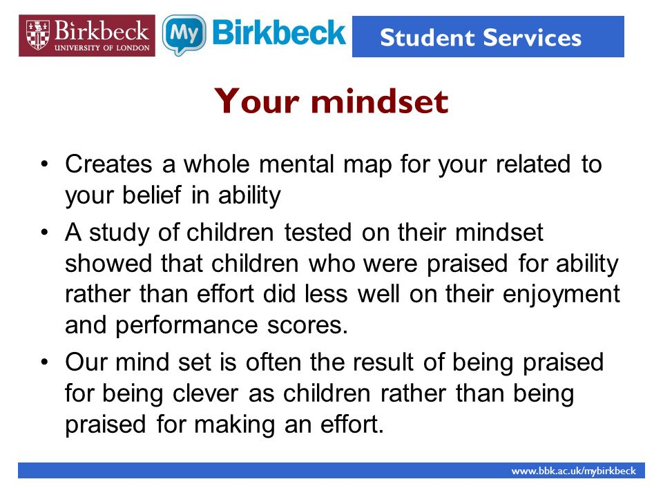 Your mindset Creates a whole mental map for your related to your belief in ability A study of children tested on their mindset showed that children wh