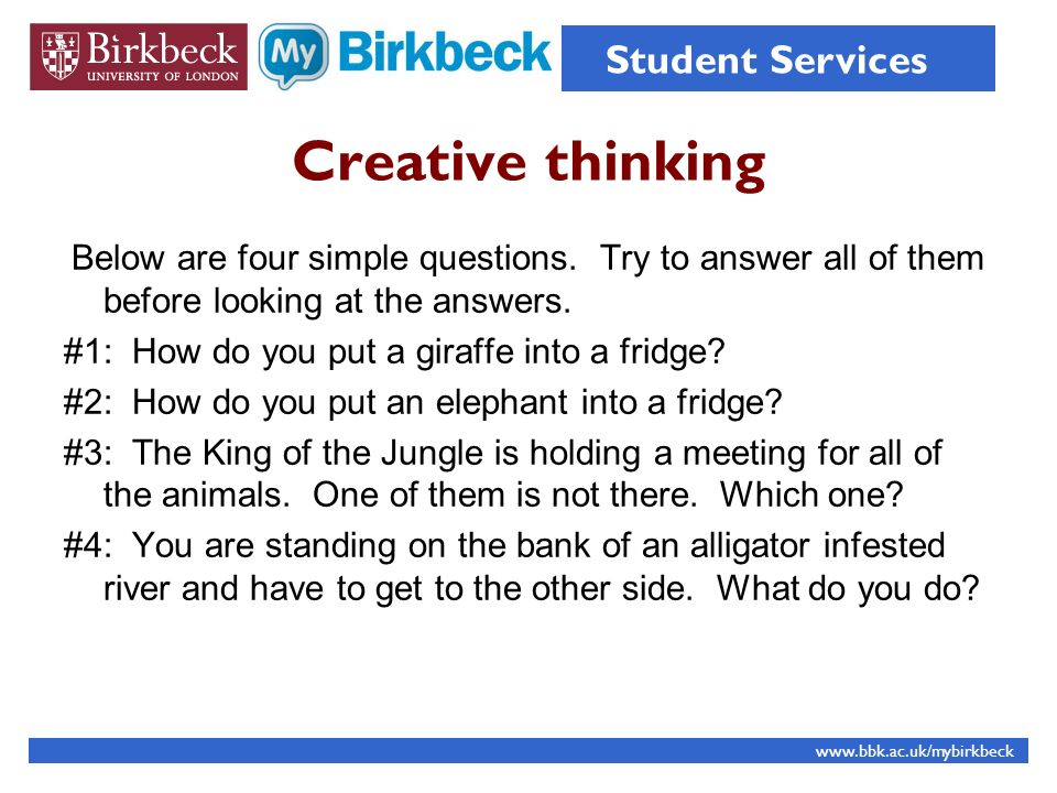 Creative thinking Below are four simple questions. Try to answer all of them before looking at the answers. #1: How do you put a giraffe into a fridge