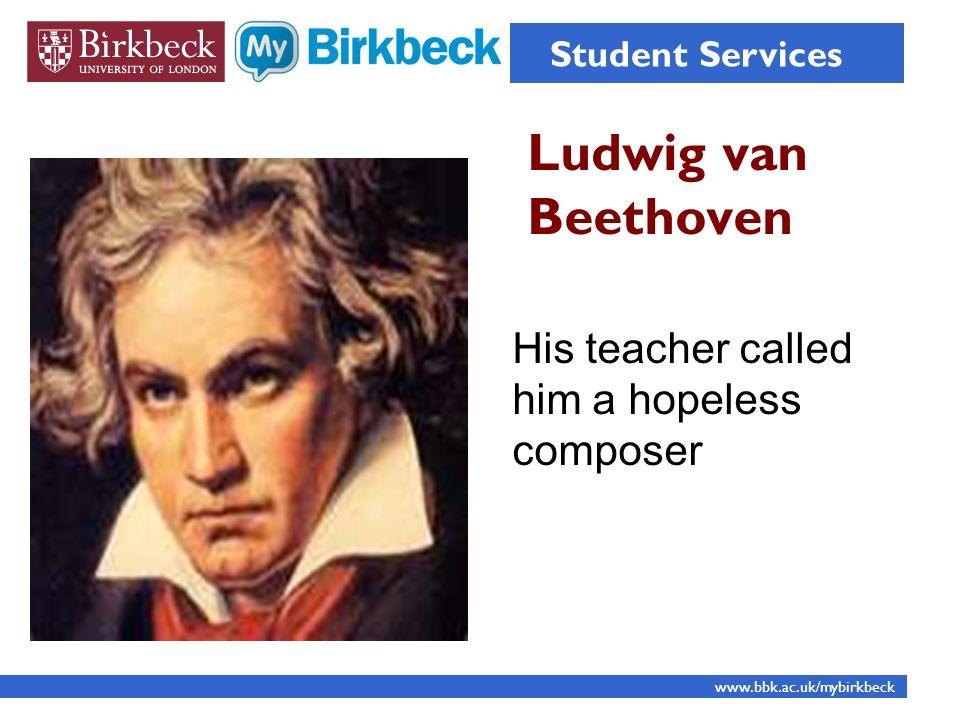Albert Einstein Student Services www.bbk.ac.uk/mybirkbeck Was described as academically subnormal.