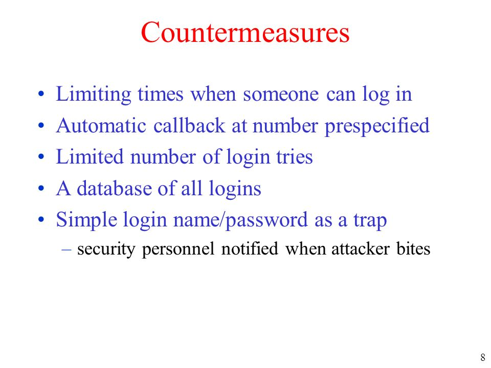 8 Countermeasures Limiting times when someone can log in Automatic callback at number prespecified Limited number of login tries A database of all log