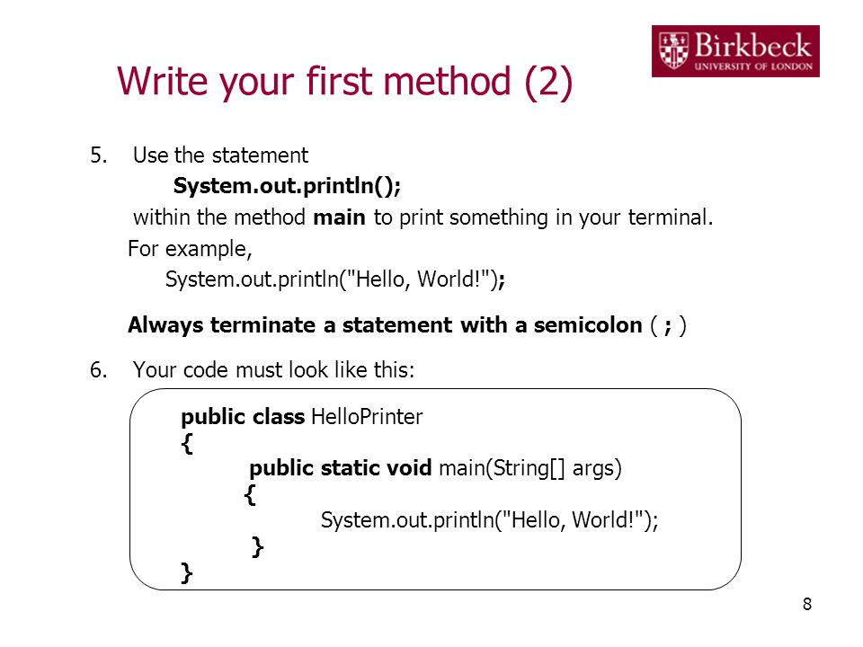 Write your first method (2) 5.Use the statement System.out.println(); within the method main to print something in your terminal.