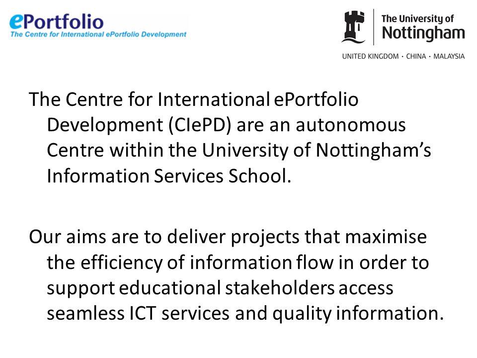 The Centre for International ePortfolio Development (CIePD) are an autonomous Centre within the University of Nottinghams Information Services School.
