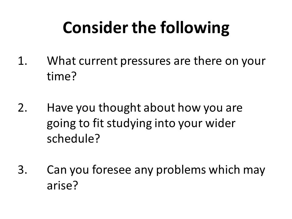 Consider the following 1.What current pressures are there on your time.