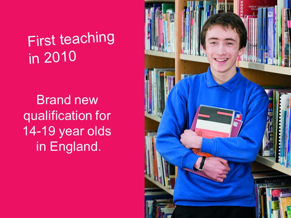 First teaching in 2010 Brand new qualification for year olds in England.