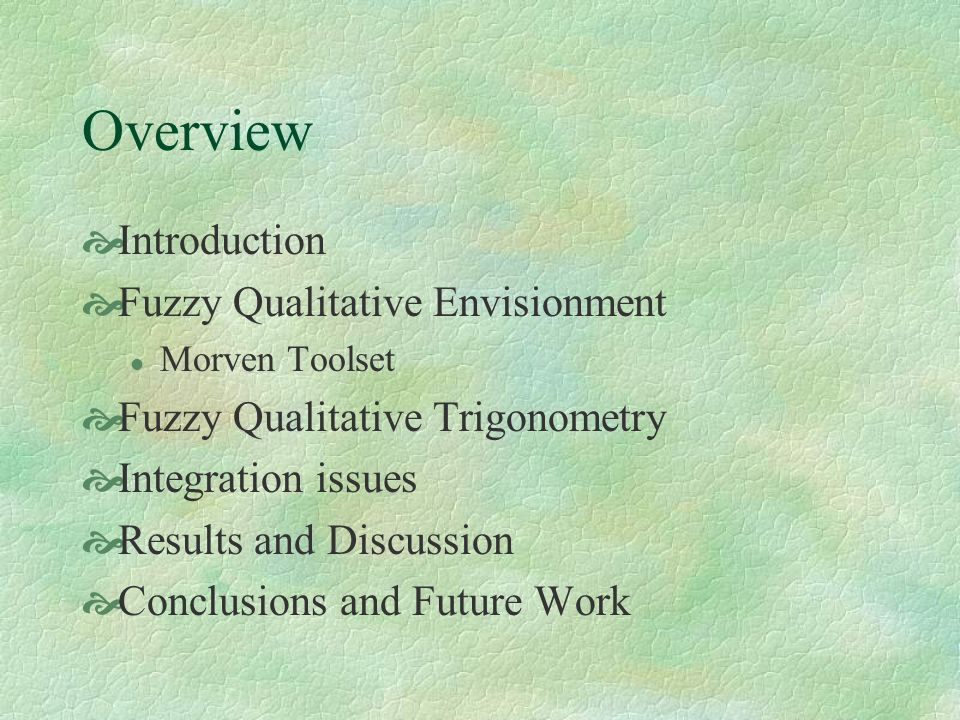 Overview Introduction Fuzzy Qualitative Envisionment l Morven Toolset Fuzzy Qualitative Trigonometry Integration issues Results and Discussion Conclusions and Future Work